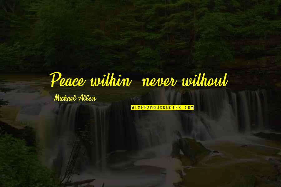 Couldnt Hit Quotes By Michael Allen: Peace within, never without!