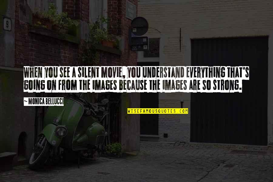 Couldnt Hit Quotes By Monica Bellucci: When you see a silent movie, you understand