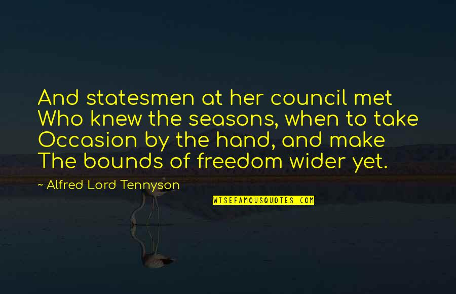 Council'll Quotes By Alfred Lord Tennyson: And statesmen at her council met Who knew