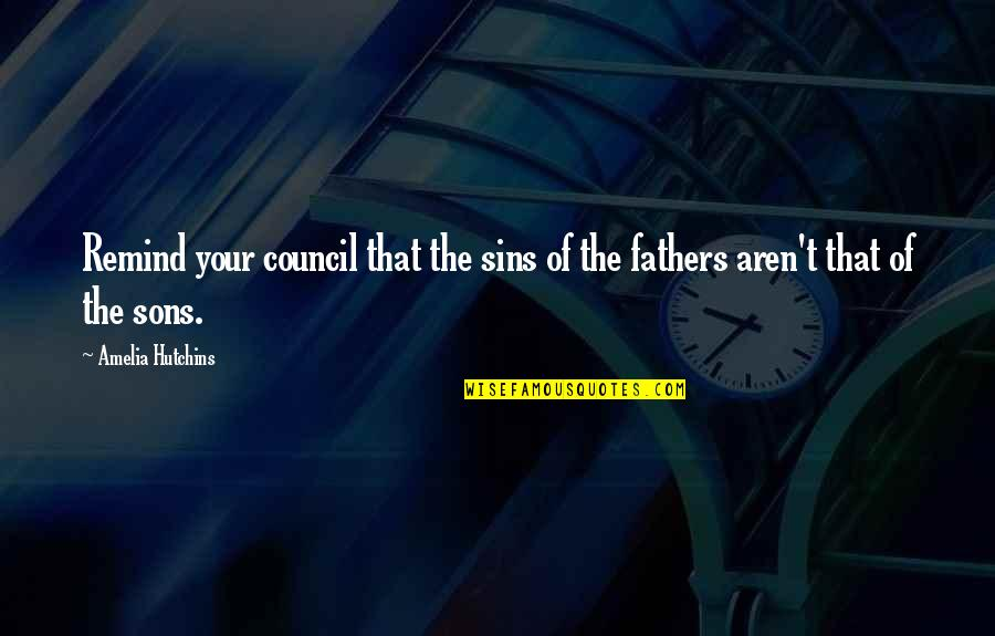 Council'll Quotes By Amelia Hutchins: Remind your council that the sins of the