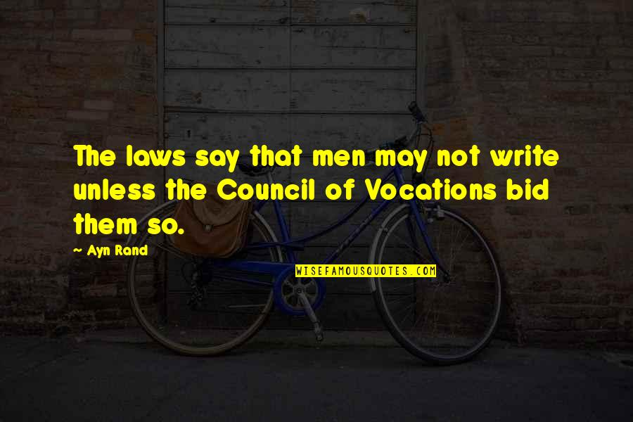 Council'll Quotes By Ayn Rand: The laws say that men may not write