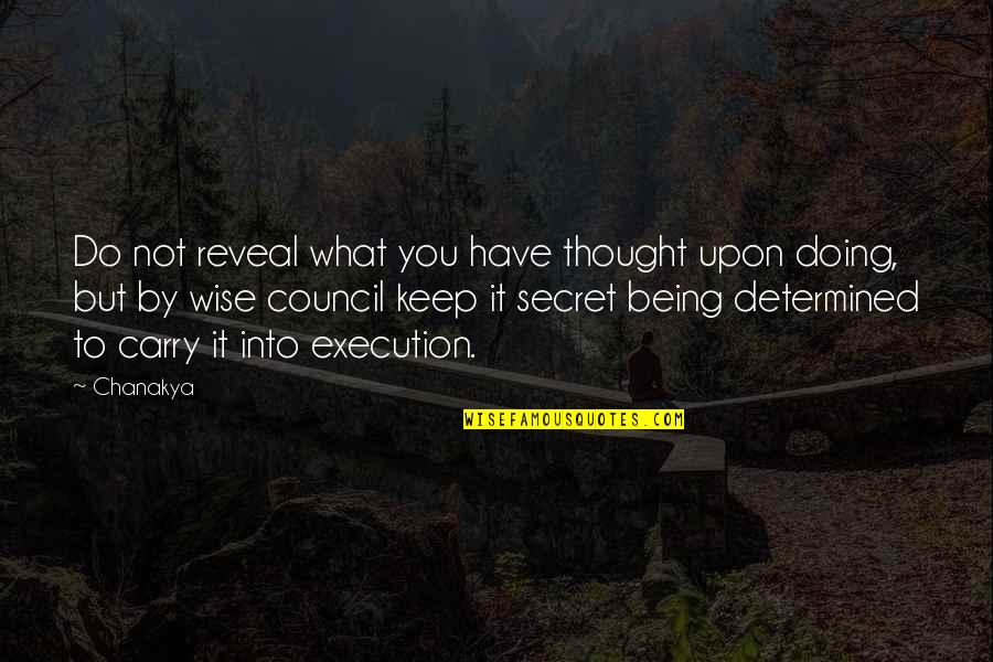 Council'll Quotes By Chanakya: Do not reveal what you have thought upon