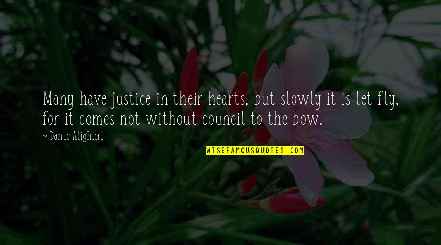 Council'll Quotes By Dante Alighieri: Many have justice in their hearts, but slowly