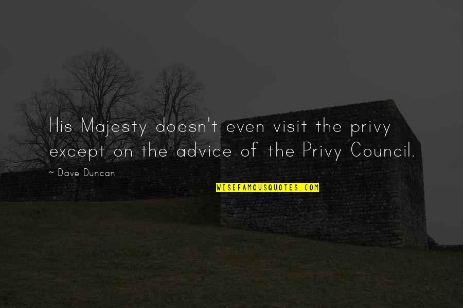 Council'll Quotes By Dave Duncan: His Majesty doesn't even visit the privy except