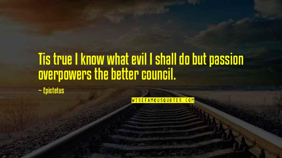 Council'll Quotes By Epictetus: Tis true I know what evil I shall