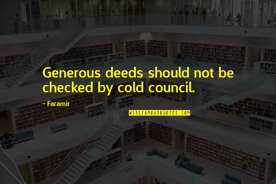 Council'll Quotes By Faramir: Generous deeds should not be checked by cold