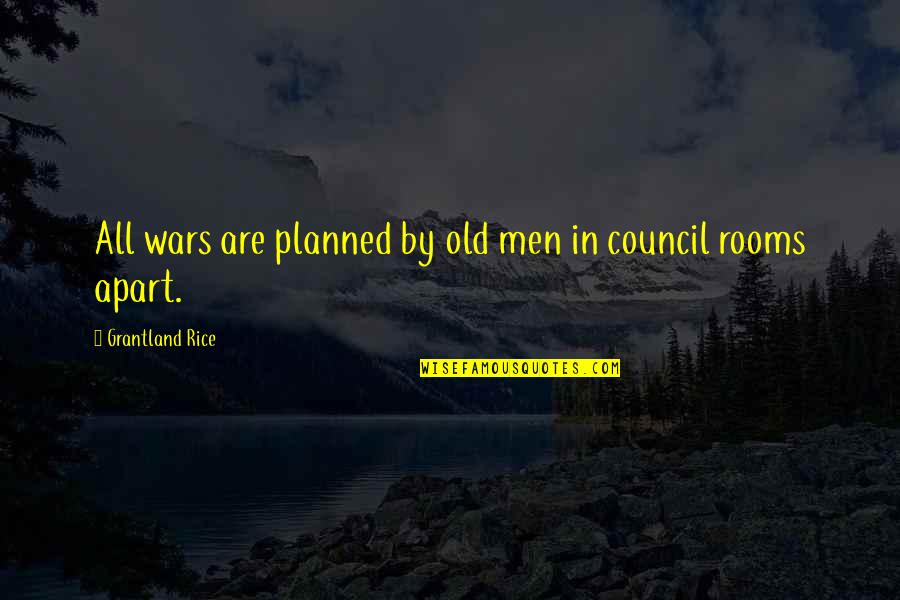 Council'll Quotes By Grantland Rice: All wars are planned by old men in