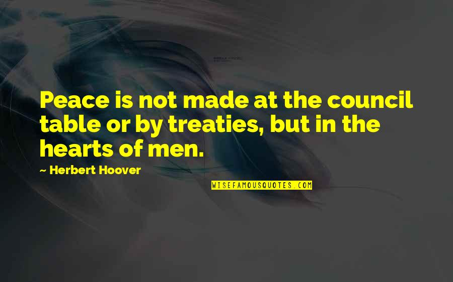 Council'll Quotes By Herbert Hoover: Peace is not made at the council table