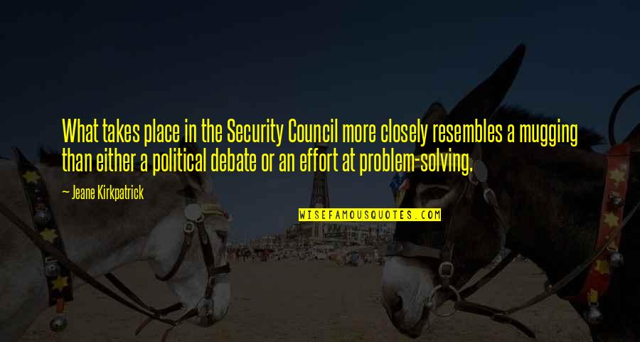 Council'll Quotes By Jeane Kirkpatrick: What takes place in the Security Council more