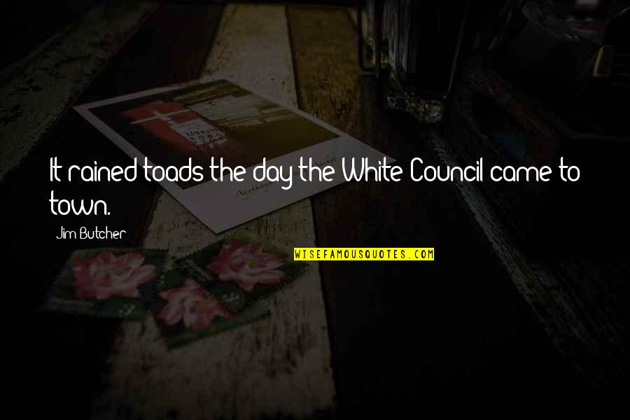 Council'll Quotes By Jim Butcher: It rained toads the day the White Council