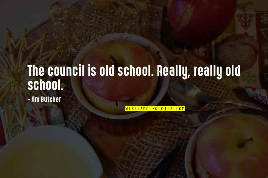 Council'll Quotes By Jim Butcher: The council is old school. Really, really old