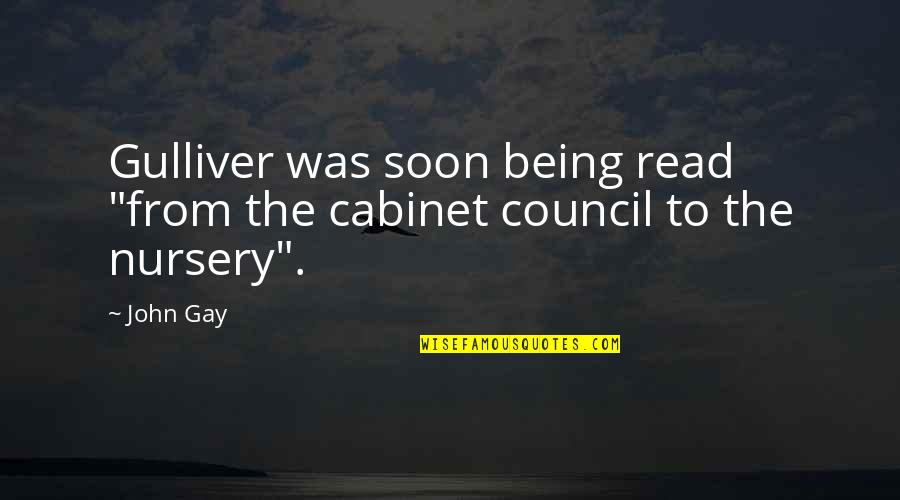 "Council'll Quotes By John Gay: Gulliver was soon being read ""from the cabinet"