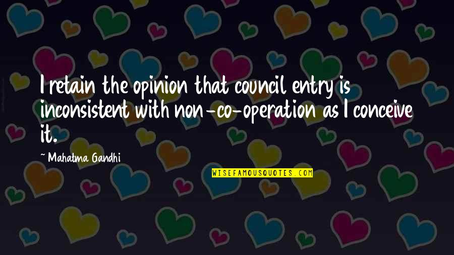 Council'll Quotes By Mahatma Gandhi: I retain the opinion that council entry is