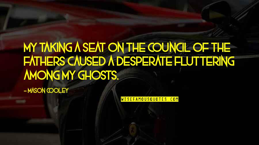 Council'll Quotes By Mason Cooley: My taking a seat on the Council of