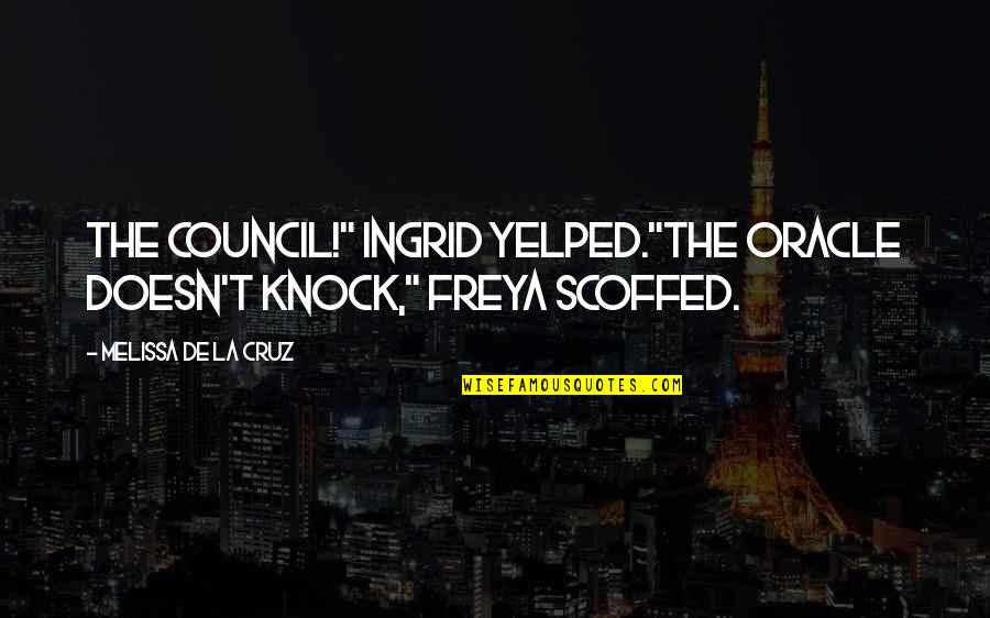 "Council'll Quotes By Melissa De La Cruz: The Council!"" Ingrid yelped.""The oracle doesn't knock,"" Freya"
