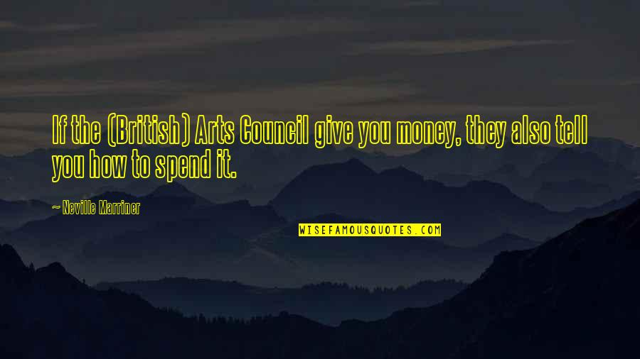 Council'll Quotes By Neville Marriner: If the (British) Arts Council give you money,