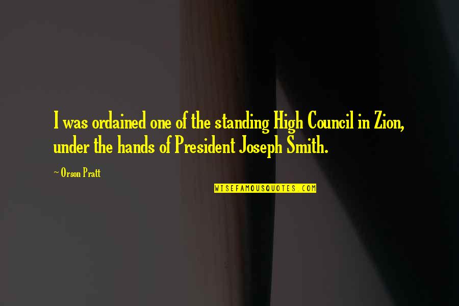 Council'll Quotes By Orson Pratt: I was ordained one of the standing High