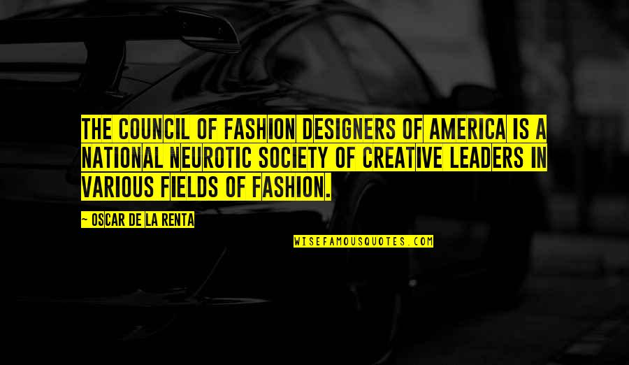 Council'll Quotes By Oscar De La Renta: The Council of Fashion Designers of America is