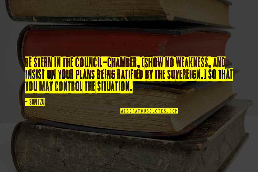Council'll Quotes By Sun Tzu: Be stern in the council-chamber, [Show no weakness,