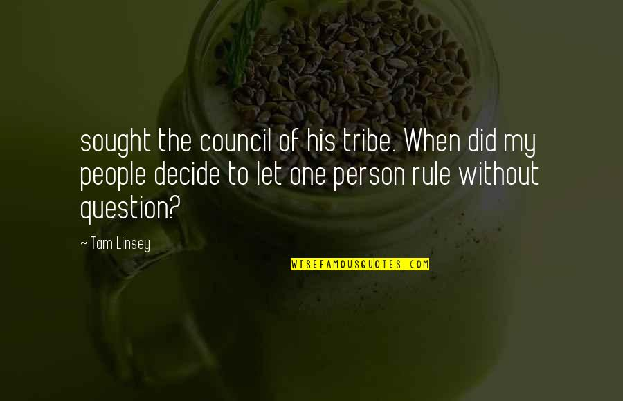 Council'll Quotes By Tam Linsey: sought the council of his tribe. When did