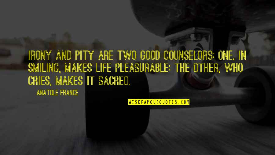 Counselors Quotes By Anatole France: Irony and pity are two good counselors: one,