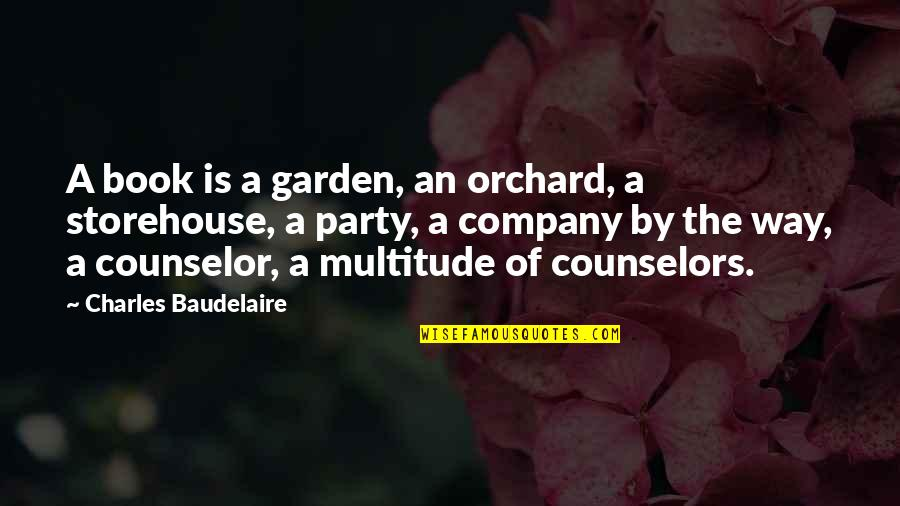Counselors Quotes By Charles Baudelaire: A book is a garden, an orchard, a