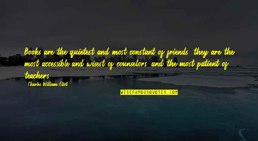 Counselors Quotes By Charles William Eliot: Books are the quietest and most constant of