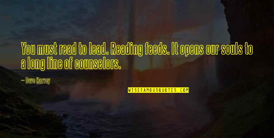 Counselors Quotes By Dave Harvey: You must read to lead. Reading feeds. It