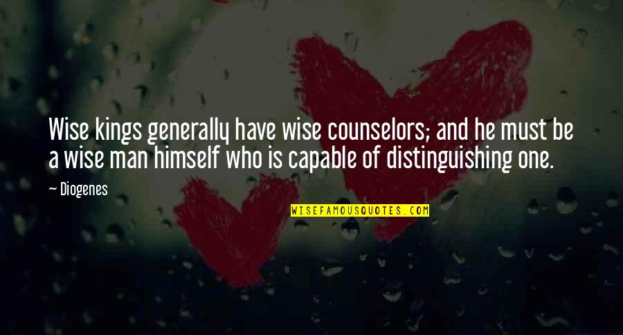 Counselors Quotes By Diogenes: Wise kings generally have wise counselors; and he