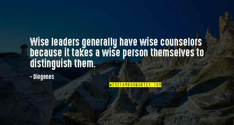 Counselors Quotes By Diogenes: Wise leaders generally have wise counselors because it