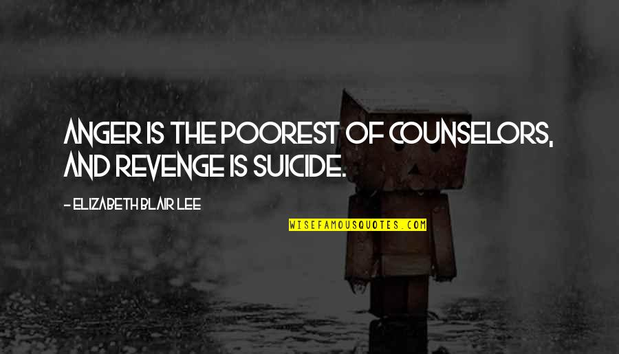 Counselors Quotes By Elizabeth Blair Lee: Anger is the poorest of counselors, and revenge