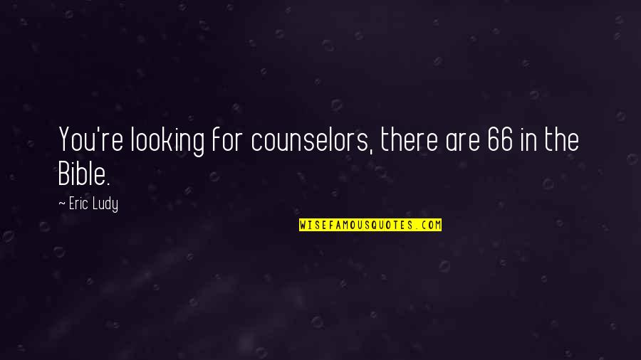 Counselors Quotes By Eric Ludy: You're looking for counselors, there are 66 in