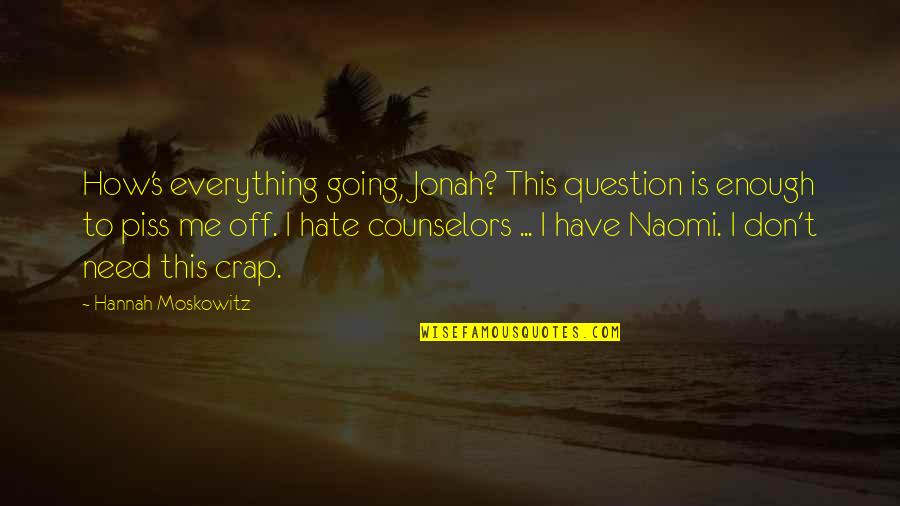 Counselors Quotes By Hannah Moskowitz: How's everything going, Jonah? This question is enough