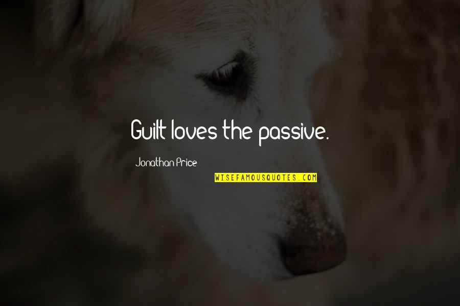 Counselors Quotes By Jonathan Price: Guilt loves the passive.