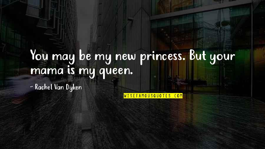 Counselors Quotes By Rachel Van Dyken: You may be my new princess. But your