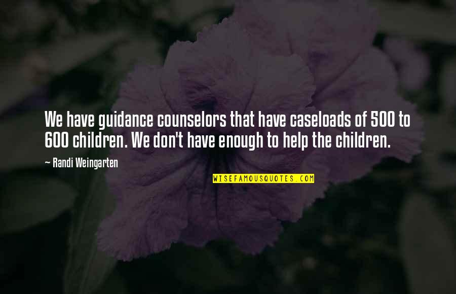 Counselors Quotes By Randi Weingarten: We have guidance counselors that have caseloads of