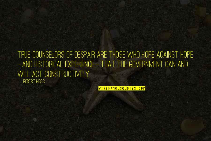 Counselors Quotes By Robert Higgs: True counselors of despair are those who hope