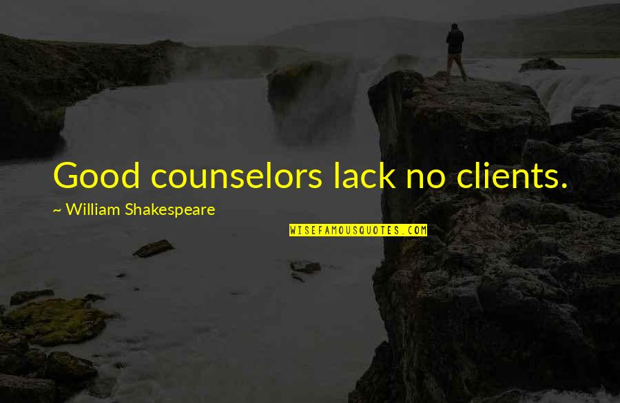 Counselors Quotes By William Shakespeare: Good counselors lack no clients.