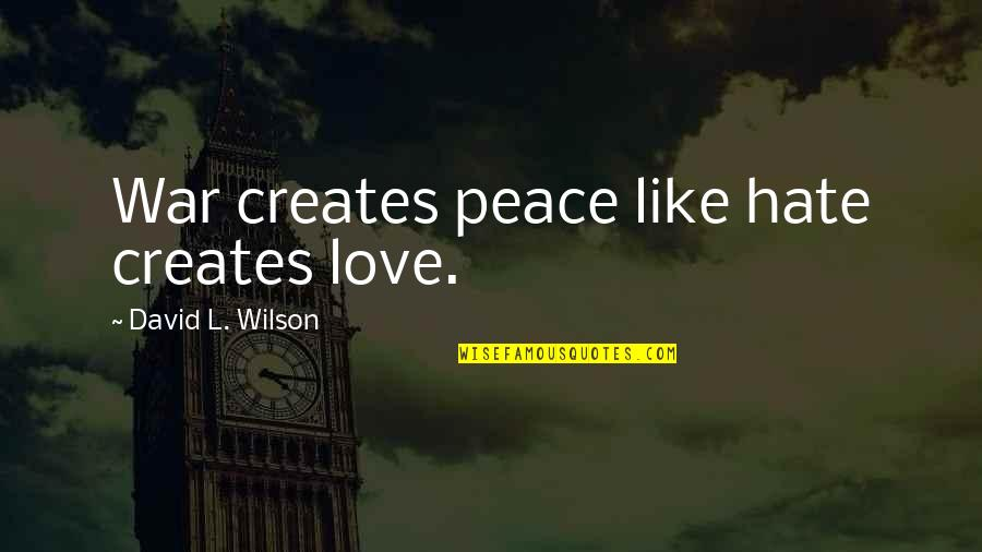 Counter Strike Global Offensive Terrorist Quotes By David L. Wilson: War creates peace like hate creates love.