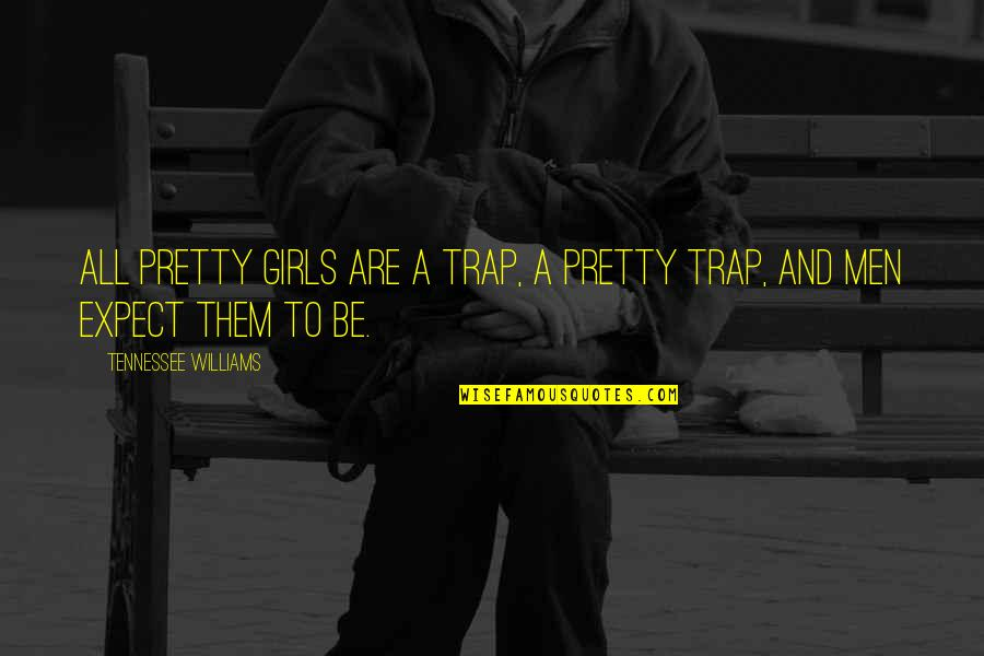 Counter Strike Global Offensive Terrorist Quotes By Tennessee Williams: All pretty girls are a trap, a pretty