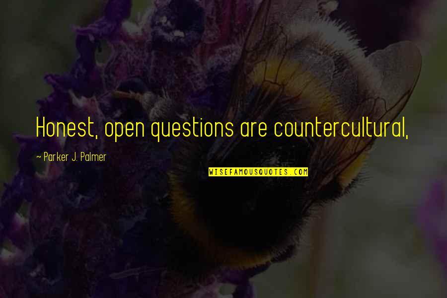 Countercultural Quotes By Parker J. Palmer: Honest, open questions are countercultural,
