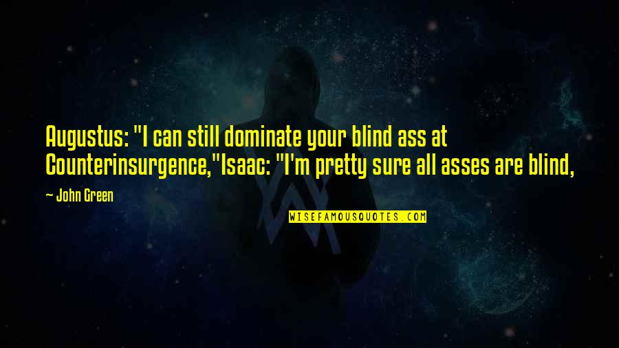 """Counterinsurgence Quotes By John Green: Augustus: """"I can still dominate your blind ass"""