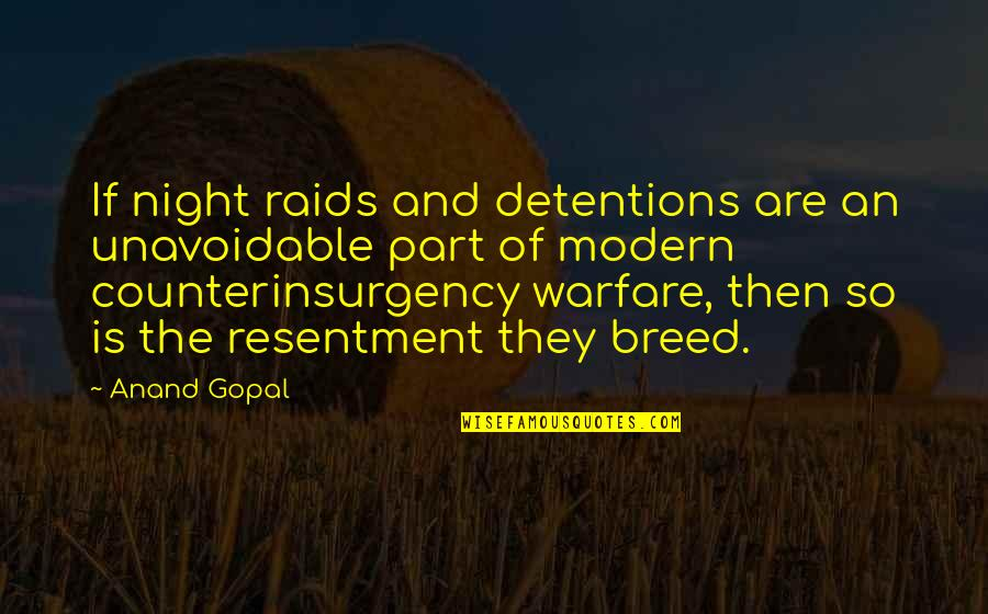 Counterinsurgency Quotes By Anand Gopal: If night raids and detentions are an unavoidable
