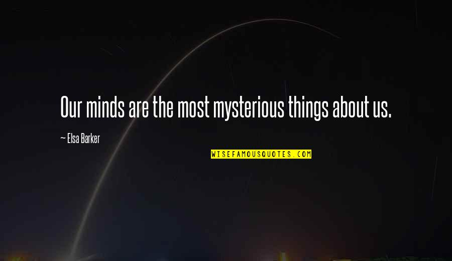 Counterinsurgency Quotes By Elsa Barker: Our minds are the most mysterious things about
