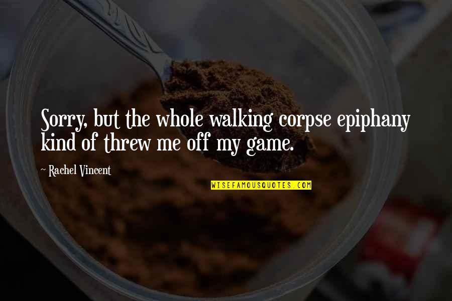 Counterinsurgency Quotes By Rachel Vincent: Sorry, but the whole walking corpse epiphany kind