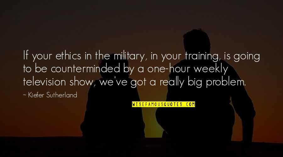 Counterminded Quotes By Kiefer Sutherland: If your ethics in the military, in your