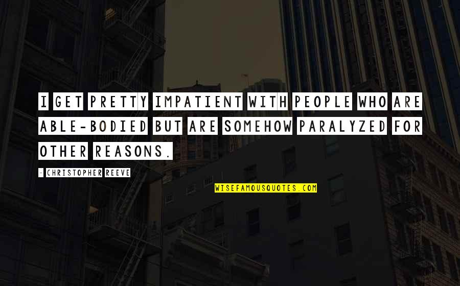 Counterposition Quotes By Christopher Reeve: I get pretty impatient with people who are