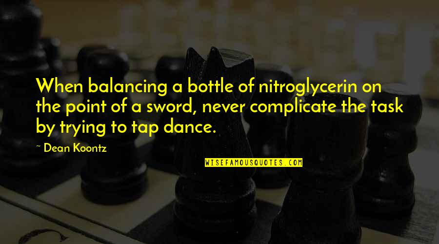 Counterposition Quotes By Dean Koontz: When balancing a bottle of nitroglycerin on the