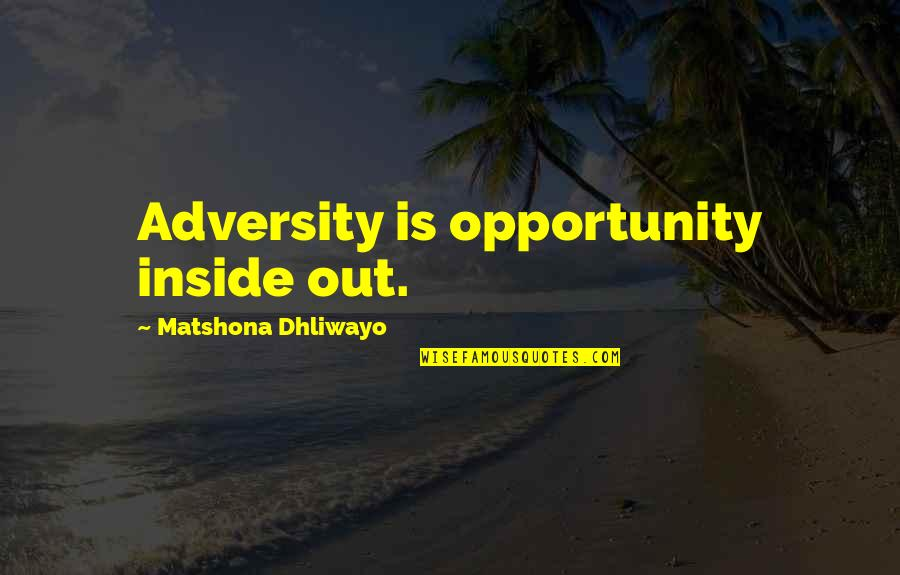 Counterposition Quotes By Matshona Dhliwayo: Adversity is opportunity inside out.
