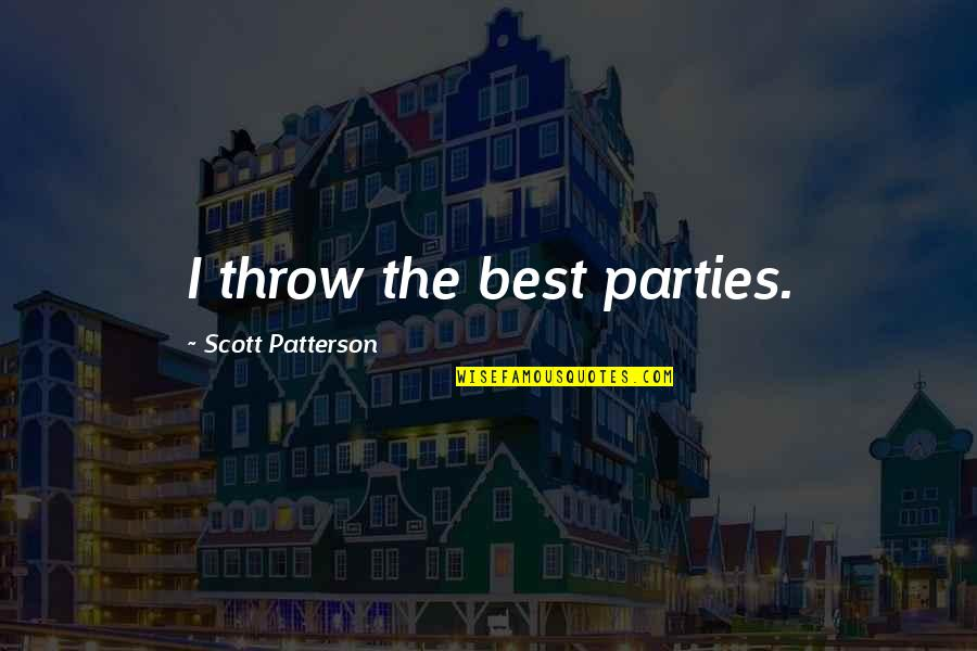 Counterposition Quotes By Scott Patterson: I throw the best parties.